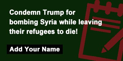Condemn Trump for bombing Syria while leaving their refugees to die!